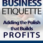 Business Etiquette – Adding The Polish That Builds Profits