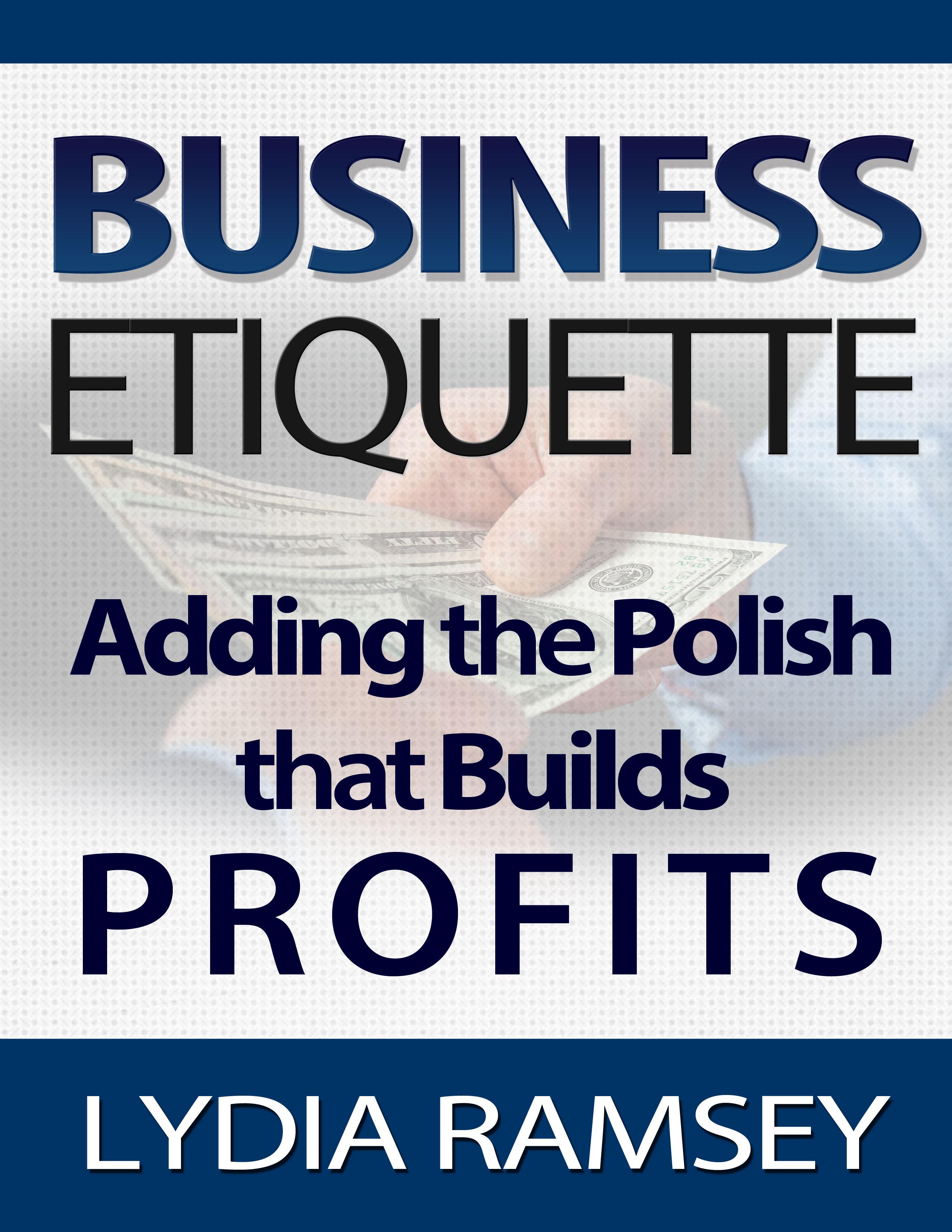 Business Etiquette – Adding The Polish That Builds Profits
